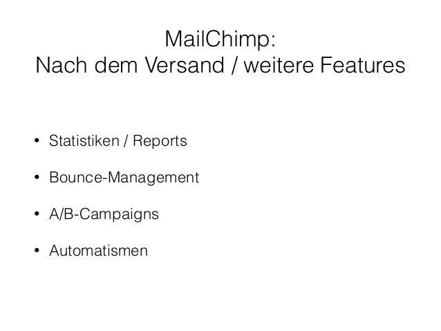 MailChimp:  Nach dem Versand / weitere Features  • Statistiken / Reports  • Bounce-Management  • A/B-Campaigns  • Automati...