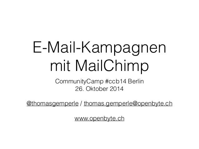 E-Mail-Kampagnen  mit MailChimp  CommunityCamp #ccb14 Berlin  26. Oktober 2014  !  @thomasgemperle / thomas.gemperle@openb...