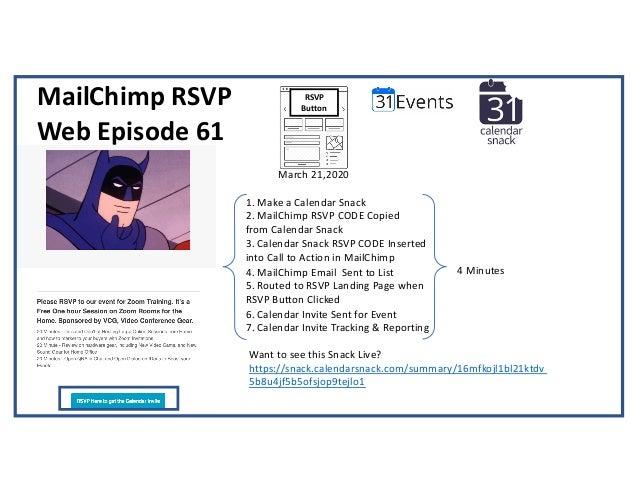 MailChimp RSVP Web Episode 61 March 21,2020 1. Make a Calendar Snack 2. MailChimp RSVP CODE Copied from Calendar Snack 3. ...