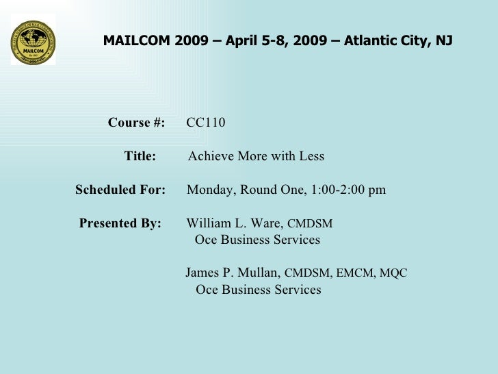 Course #:  CC110 Title:  Achieve More with Less Scheduled For:  Monday, Round One, 1:00-2:00 pm Presented By:  William L. ...