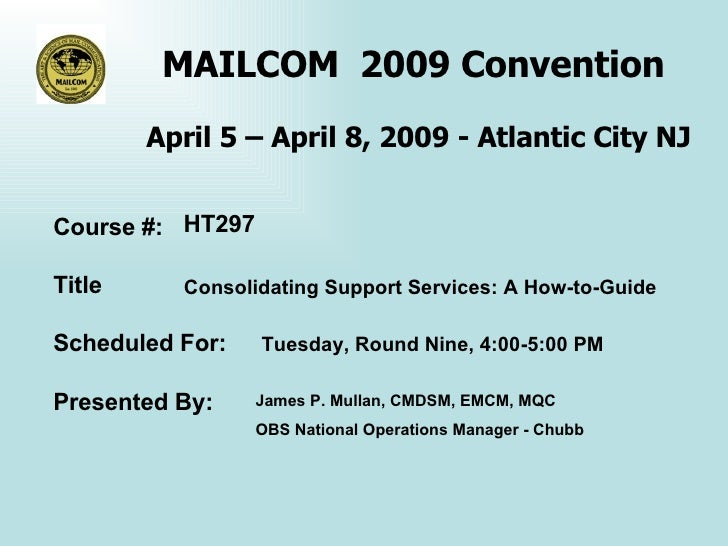 MAILCOM  2009 Convention  April 5 – April 8, 2009 - Atlantic City NJ Course #: Title Scheduled For: Presented By:  HT297 C...