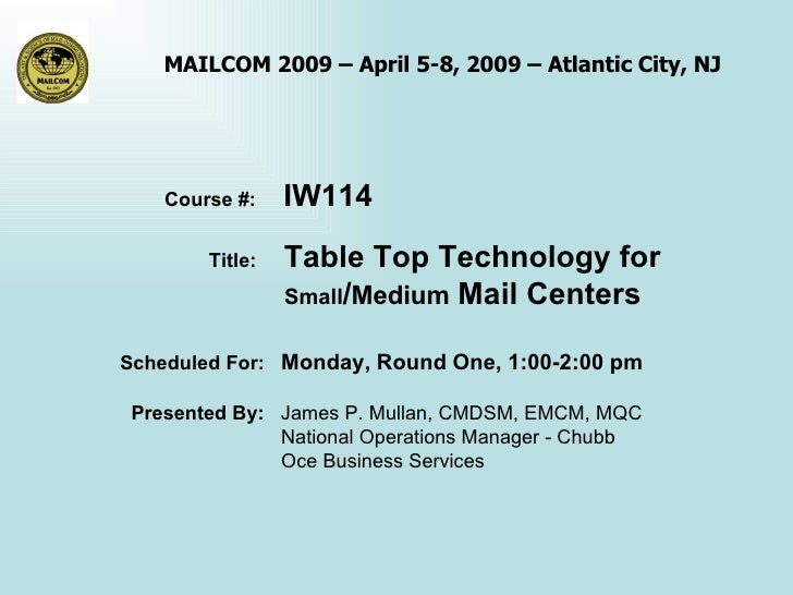 Course #:  IW114 Title:  Table Top Technology for  Small / Medium  Mail Centers Scheduled For:  Monday, Round One, 1:00-2:...