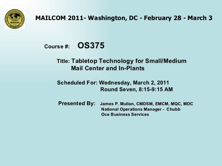 Course #:  OS375 Title:  Tabletop Technology for Small/Medium Mail Center and In-Plants   Scheduled For: Wednesday, March ...
