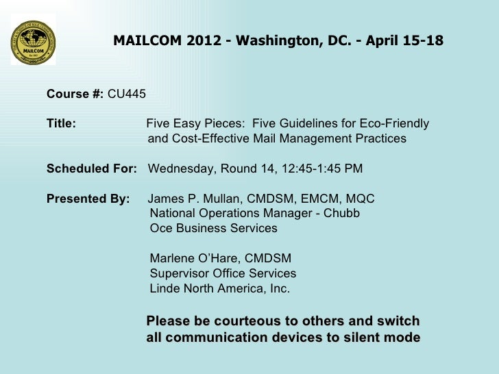 MAILCOM 2012 - Washington, DC. - April 15-18Course #: CU445Title:            Five Easy Pieces: Five Guidelines for Eco-Fri...