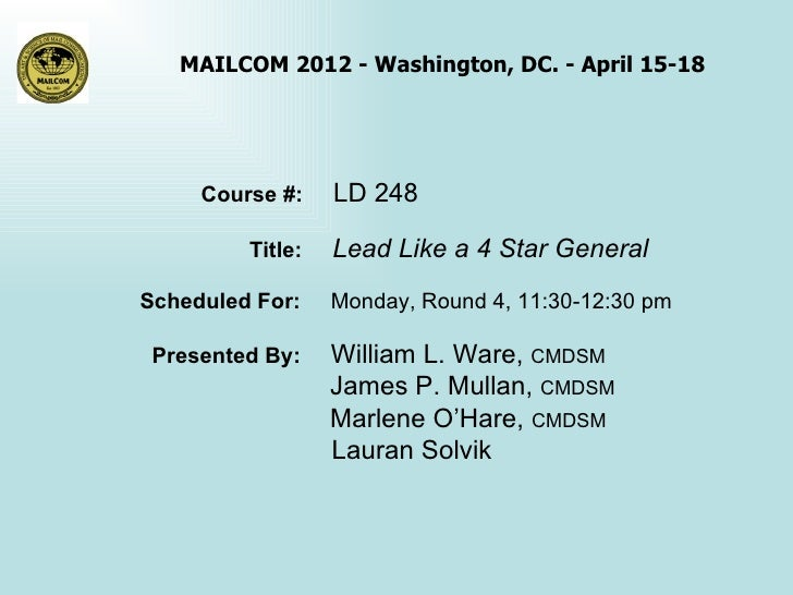 MAILCOM 2012 - Washington, DC. - April 15-18     Course #:    LD 248         Title:   Lead Like a 4 Star GeneralScheduled ...
