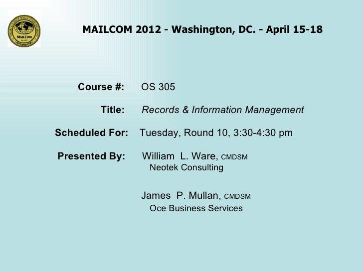 MAILCOM 2012 - Washington, DC. - April 15-18    Course #:    OS 305        Title:   Records & Information ManagementSchedu...