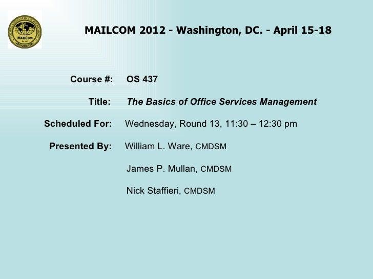 MAILCOM 2012 - Washington, DC. - April 15-18     Course #:    OS 437         Title:   The Basics of Office Services Manage...