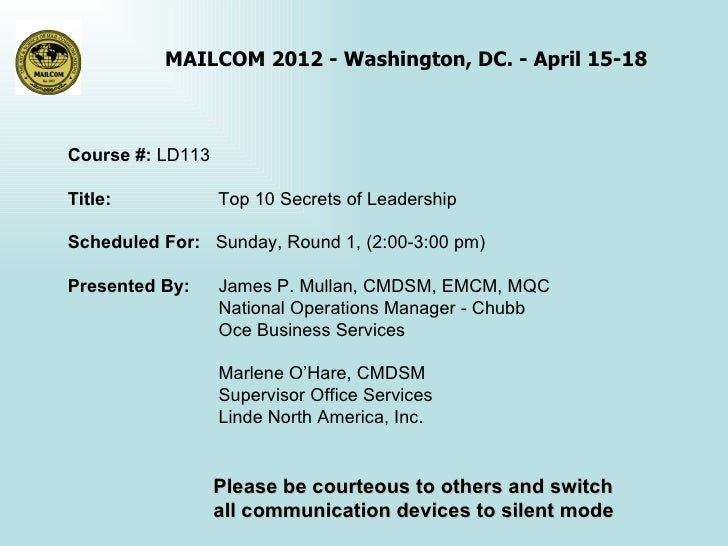 MAILCOM 2012 - Washington, DC. - April 15-18Course #: LD113Title:            Top 10 Secrets of LeadershipScheduled For: Su...