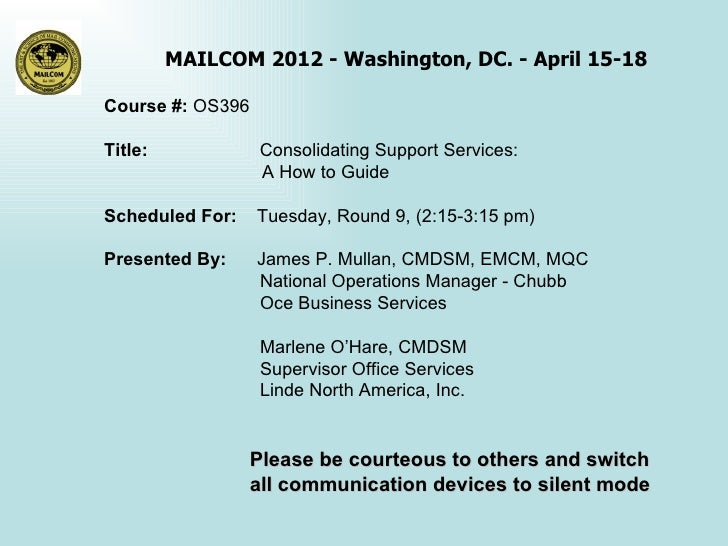 MAILCOM 2012 - Washington, DC. - April 15-18Course #: OS396Title:            Consolidating Support Services:              ...