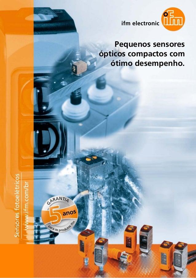 Pequenos sensores ópticos compactos com ótimo desempenho. Sensoresfotoelétricos www.ifm.com/br G ARANTIA anos para os prod...