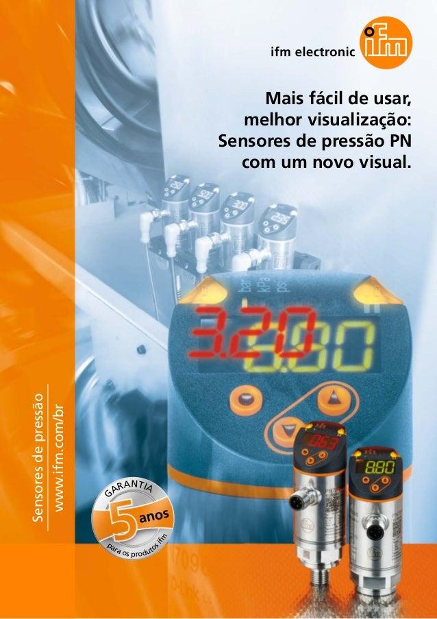 Mais fácil de usar, melhor visualização: Sensores de pressão PN com um novo visual. Sensoresdepressão www.ifm.com/br G ARA...