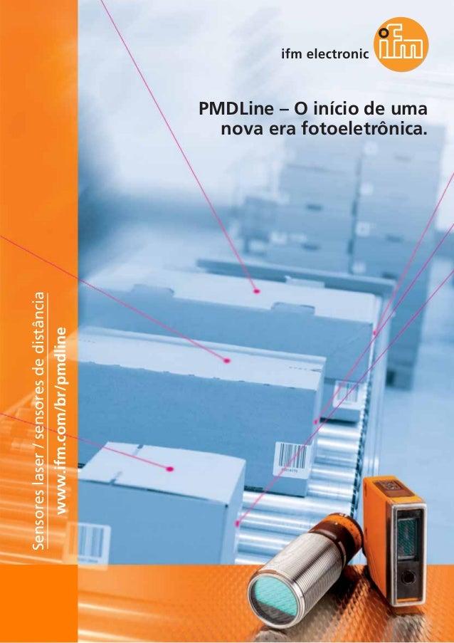 PMDLine – O início de uma nova era fotoeletrônica. Sensoreslaser/sensoresdedistância www.ifm.com/br/pmdline