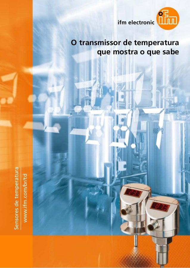 O transmissor de temperatura que mostra o que sabe Sensoresdetemperatura www.ifm.com/br/td