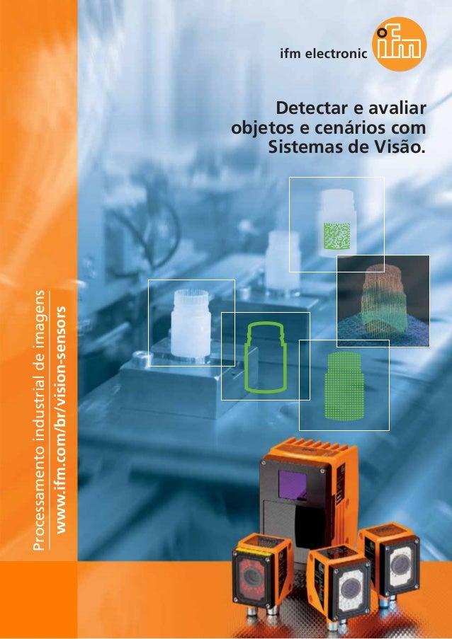 102 Detectar e avaliar objetos e cenários com Sistemas de Visão. www.ifm.com/br/vision-sensors Processamentoindustrialdeim...
