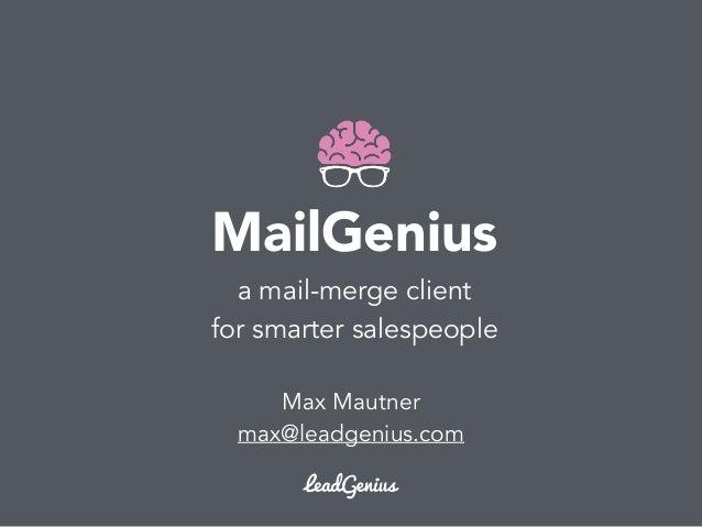 MailGenius a mail-merge client for smarter salespeople Max Mautner max@leadgenius.com