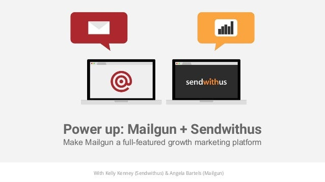 Power up: Mailgun + Sendwithus Make Mailgun a full-featured growth marketing platform With Kelly Kenney (Sendwithus) & Ang...