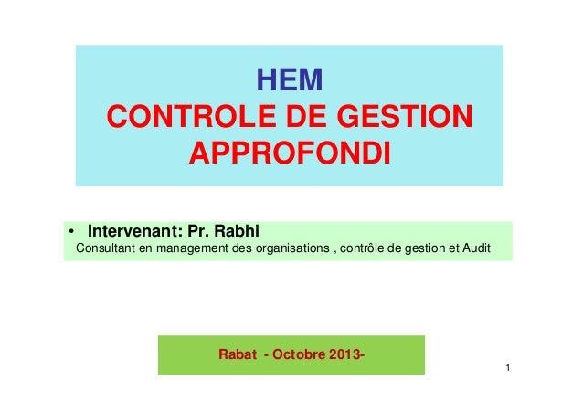 HEM CONTROLE DE GESTION APPROFONDI • Intervenant: Pr. Rabhi Consultant en management des organisations , contrôle de gesti...
