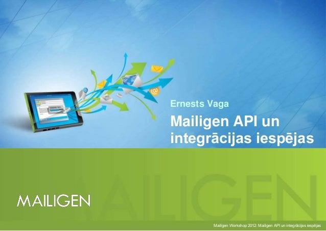 Ernests VagaMailigen API unintegrācijas iespējas        Mailigen Workshop 2012: Mailigen API un integrācijas iespējas