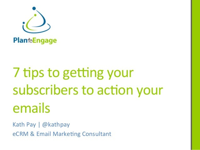 7	   #ps	   to	   ge*ng	   your	    subscribers	   to	   ac#on	   your	    emails	    Kath	   Pay	   |	   @kathpay	    eCR...
