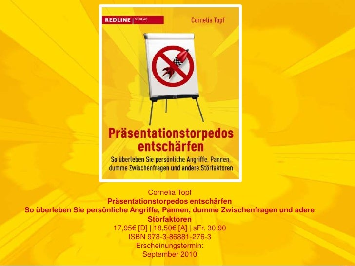 Cornelia Topf<br />Präsentationstorpedos entschärfen<br />So überleben Sie persönliche Angriffe, Pannen, dumme Zwischenfra...