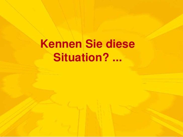 Kennen Sie diese Situation? ...<br />