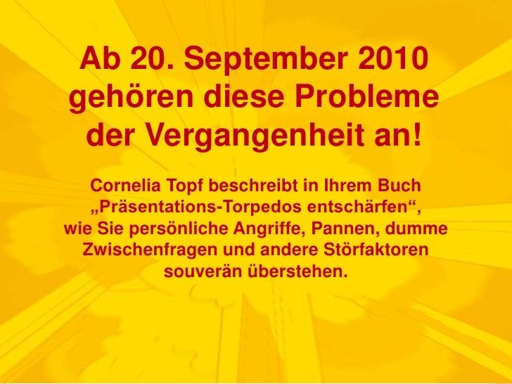 """Ab 20. September 2010 gehören diese Probleme der Vergangenheit an!<br />Cornelia Topf beschreibt in Ihrem Buch <br />""""Präs..."""