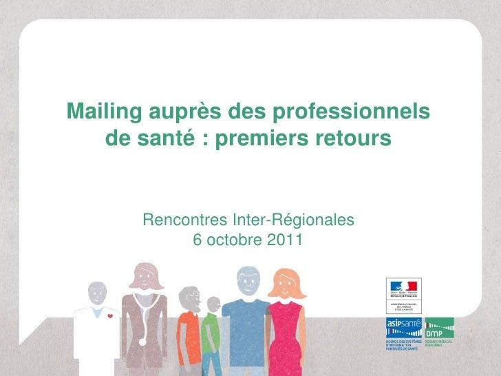 Mailing auprès des professionnels   de santé : premiers retours      Rencontres Inter-Régionales           6 octobre 2011