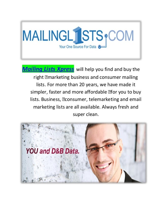 Mailing Lists Xpress will help you find and buy the right marketing business and consumer mailing lists. For more than 20 ...