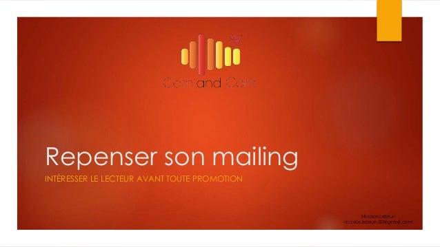 Repenser son mailing INTÉRESSER LE LECTEUR AVANT TOUTE PROMOTION Nicolas Lebrun nicolas.lebrun.50@gmail.com