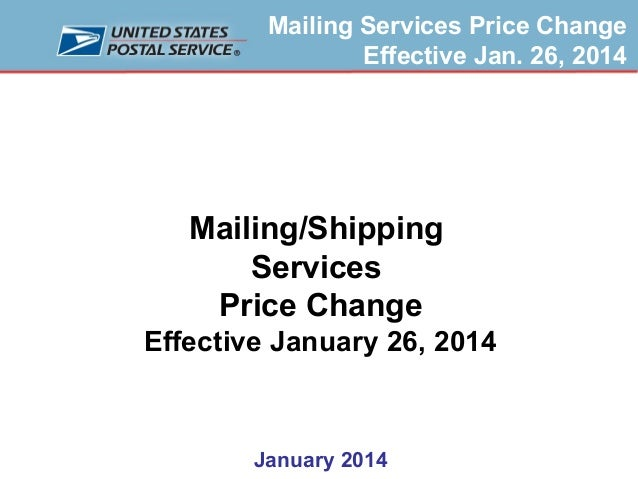 Mailing Services Price Change Effective Jan. 26, 2014  Mailing/Shipping Services Price Change Effective January 26, 2014  ...