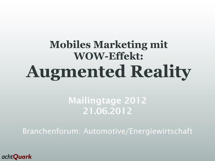 Mobiles Marketing mit         WOW-Effekt:Augmented Reality           Mailingtage 2012             21.06.2012Branchenforum:...