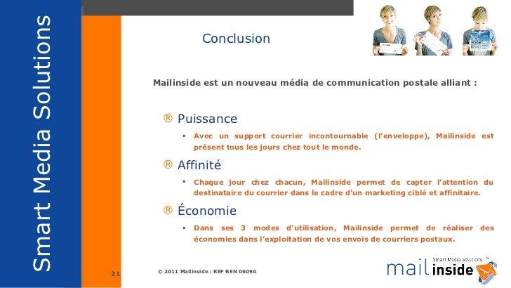 Conclusion <ul><li>Mailinside est un nouveau média de communication postale alliant : </li></ul><ul><ul><li>Puissance </li...