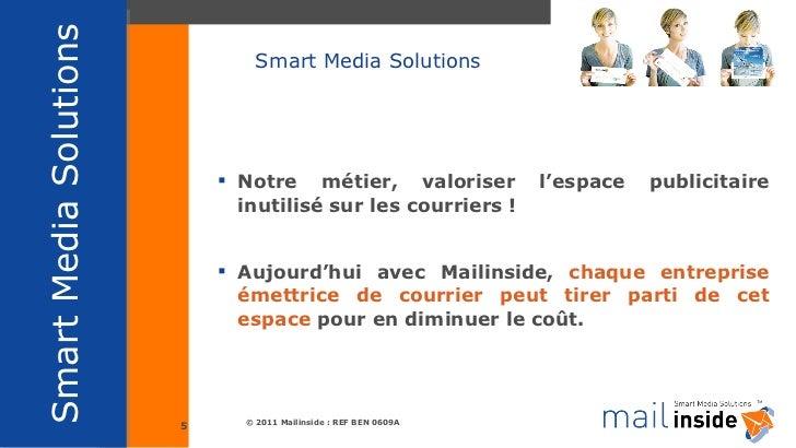 Smart Media Solutions <ul><li>Notre métier, valoriser l'espace publicitaire inutilisé sur les courriers ! </li></ul><ul><l...