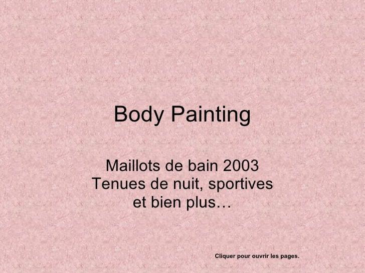 Body Painting Maillots de bain 2003 Tenues de nuit, sportives et bien plus… Cliquer pour ouvrir les pages.