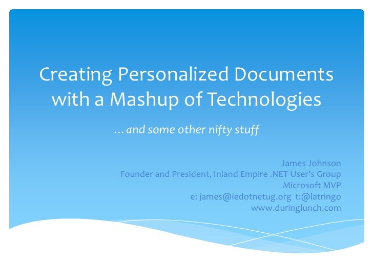 Creating Personalized Documents with a Mashup of Technologies<br />…and some other nifty stuff<br />James Johnson<br />Fou...