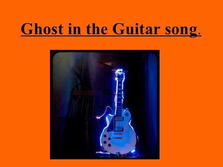 Ghost in the Guitar song.