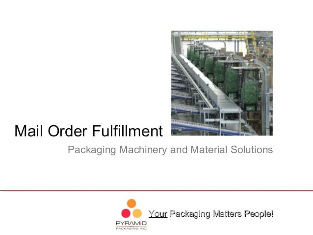 YourYour Packaging Matters People!Packaging Matters People! Packaging Machinery and Material Solutions Mail Order Fulfillm...