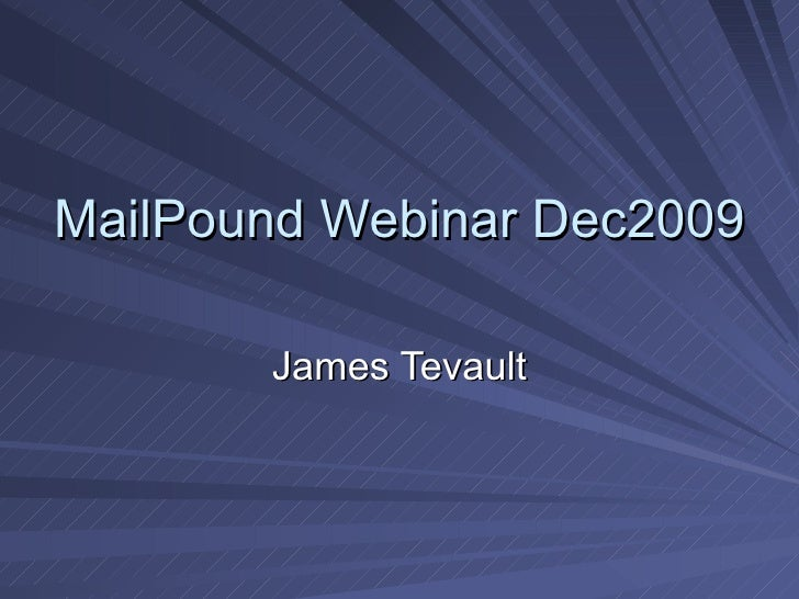 MailPound Webinar Dec2009 James Tevault