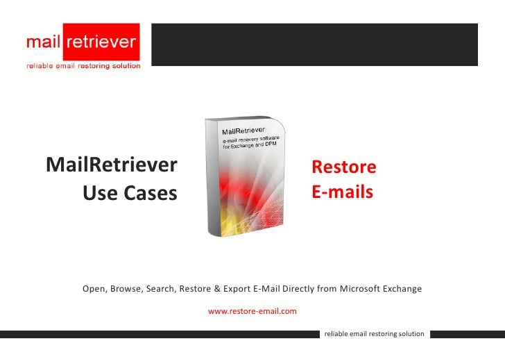 MailRetriever<br />Use Cases<br />Restore<br />E-mails<br />Open, Browse, Search, Restore & Export E-Mail Directly from Mi...