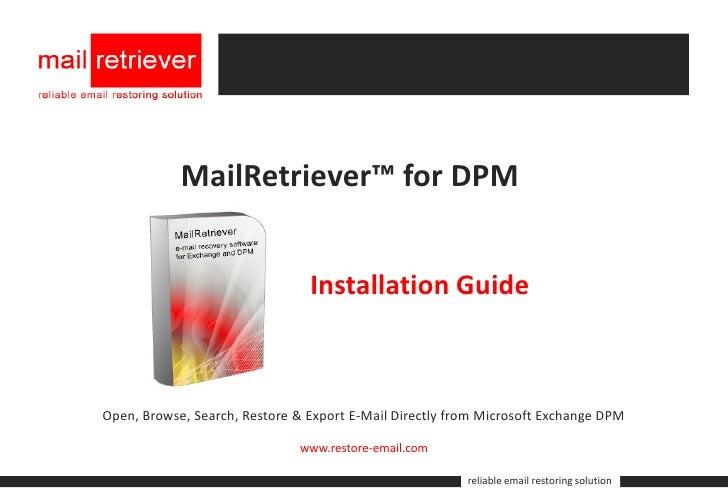 MailRetriever™ for DPM                                   Installation Guide    Open, Browse, Search, Restore & Export E-Ma...