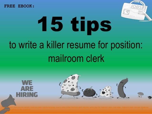 15 Tips 1 To Write A Killer Resume For Position: FREE EBOOK: Mailroom Clerk  ...