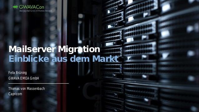 Mailserver Migration Einblicke aus dem Markt Felix Brüning GWAVA EMEA GmbH Thomas von Massenbach Capricorn