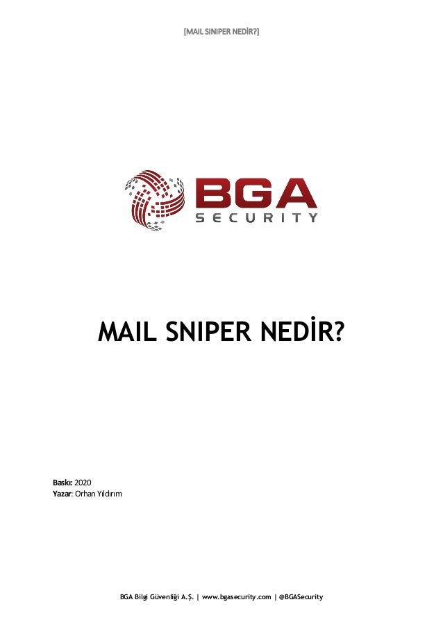 [MAIL SINIPER NEDİR?] BGA Bilgi Güvenliği A.Ş. | www.bgasecurity.com | @BGASecurity MAIL SNIPER NEDİR? Baskı:2020 Yazar:Or...