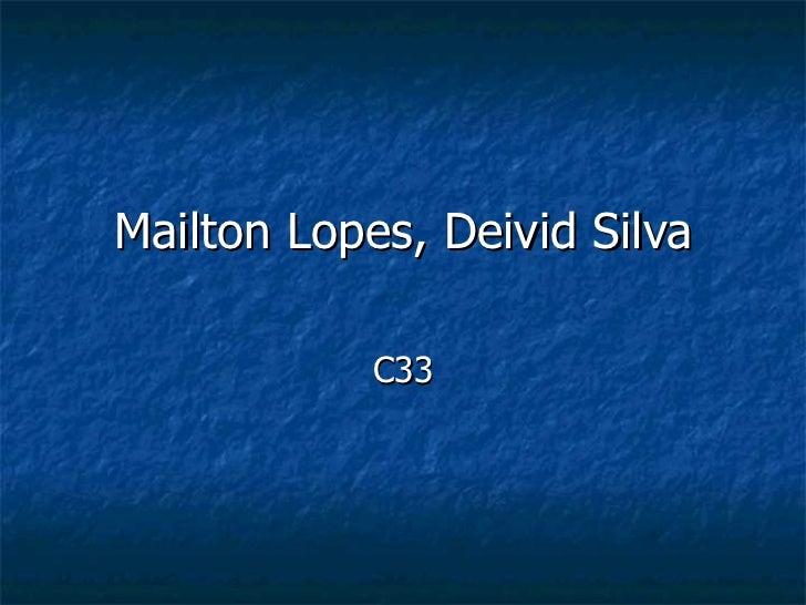 Mailton   Lopes, Deivid Silva C33