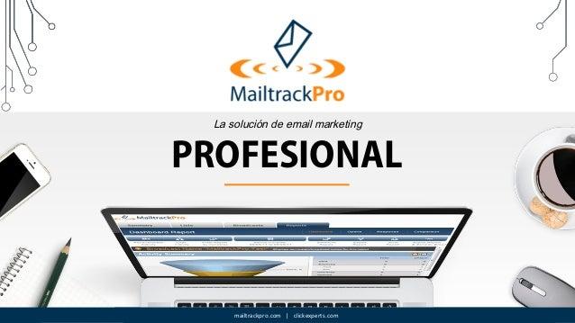 mailtrackpro.com | clickexperts.com La solución de email marketing PROFESIONAL mailtrackpro.com | clickexperts.com