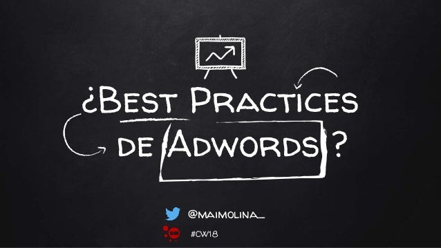 ¿Best Practices de Adwords ? @maimolina_ #CW18
