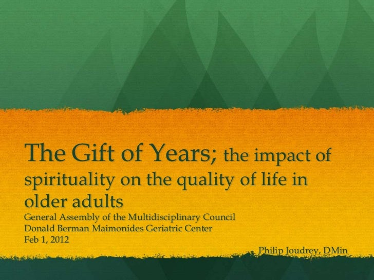 The Gift of Years; the impact ofspirituality on the quality of life inolder adultsGeneral Assembly of the Multidisciplinar...