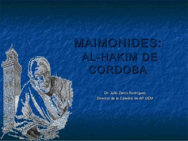 MAIMONIDES:MAIMONIDES:AL-HAKIM DEAL-HAKIM DECORDOBACORDOBADr. Julio Zarco RodríguezDr. Julio Zarco RodríguezDirector de la...