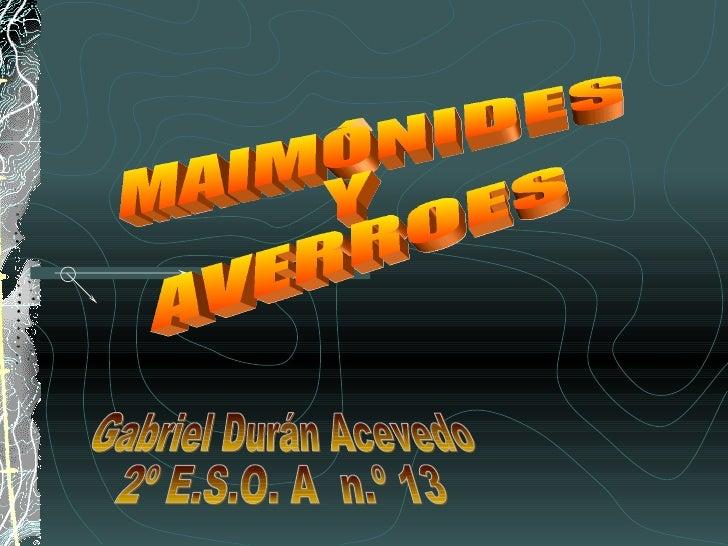MAIMÓNIDES Y AVERROES Gabriel Durán Acevedo 2º E.S.O. A  n.º 13