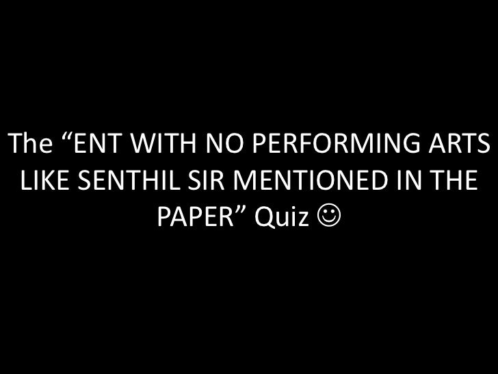 "The ""ENT WITH NO PERFORMING ARTS LIKE SENTHIL SIR MENTIONED IN THE PAPER"" Quiz <br />"